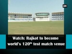 Watch: Rajkot to become world's 120th test match venue