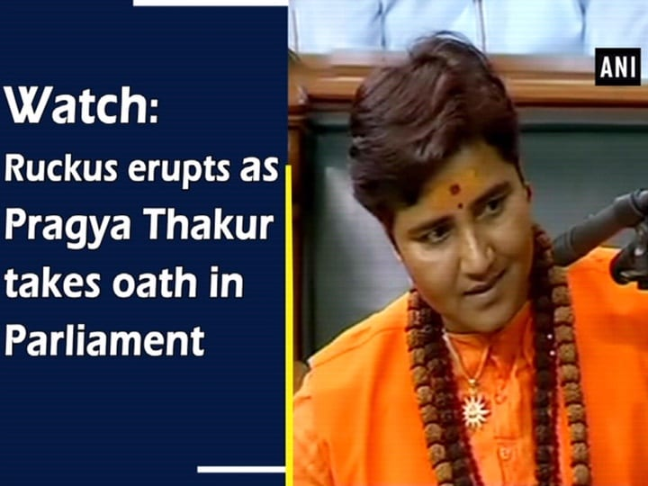 Watch: Ruckus erupts as Pragya Thakur takes oath in Parliament