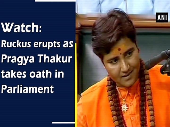 Watch: Ruckus erupts as Pragya Thakur takes oath in Parliament