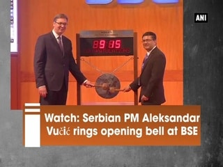 Watch: Serbian PM Aleksandar Vucic rings opening bell at BSE