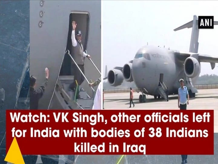 Watch: VK Singh, other officials left for India with bodies of 38 Indians killed in Iraq