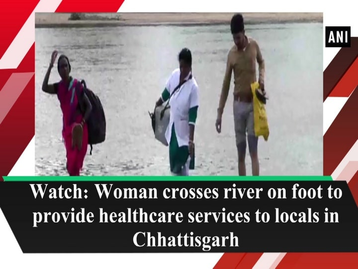 Watch: Woman crosses river on foot to provide healthcare services to locals in Chhattisgarh