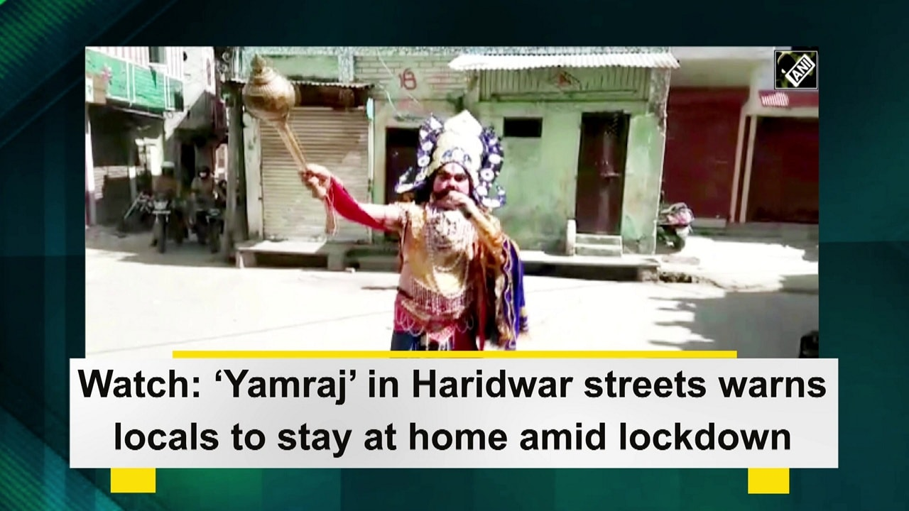 Watch: 'Yamraj' in Haridwar streets warns locals to stay at home amid lockdown