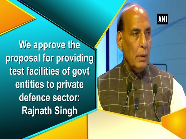 We approve the proposal for providing test facilities of govt entities to private defence sector: Rajnath Singh