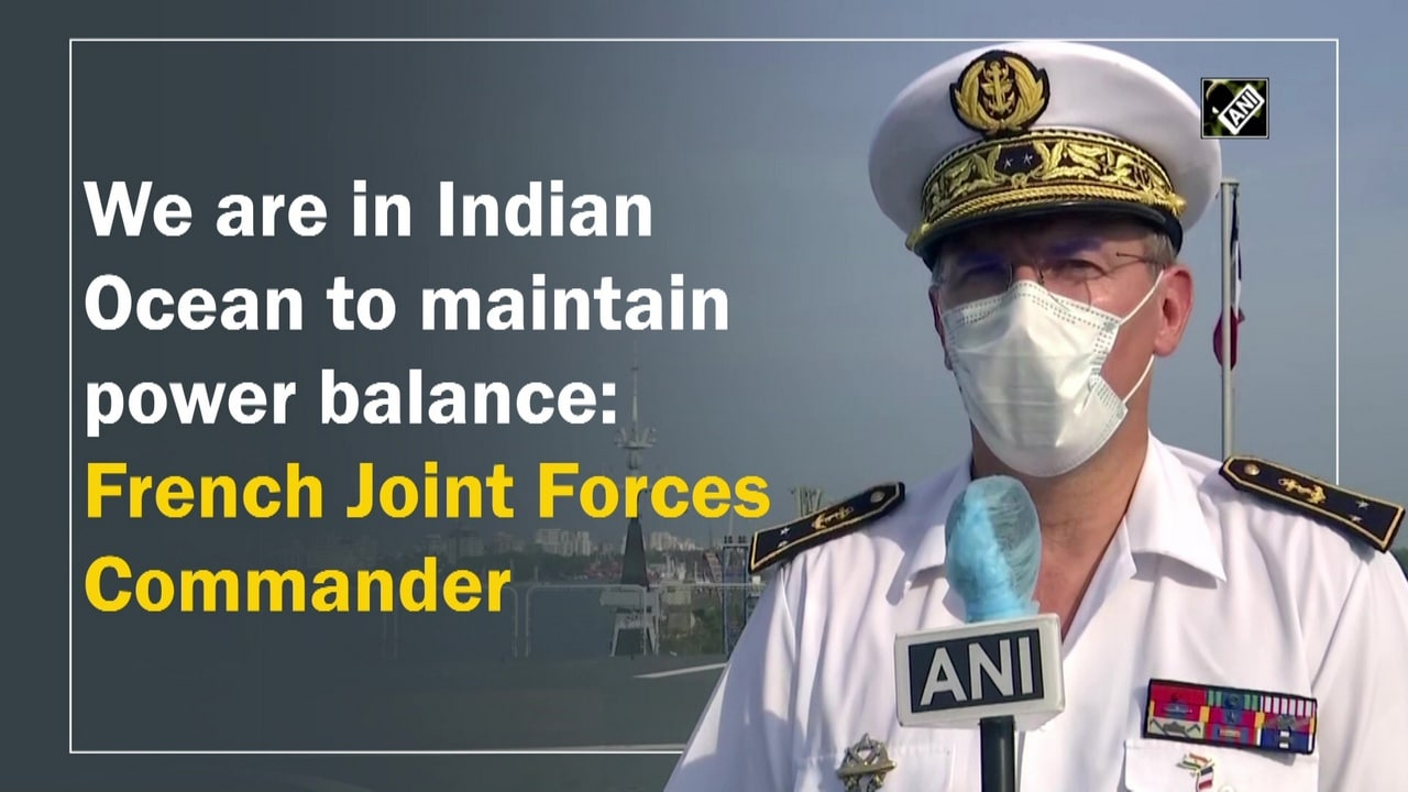 We are in Indian Ocean to maintain power balance: French Joint Forces Commander