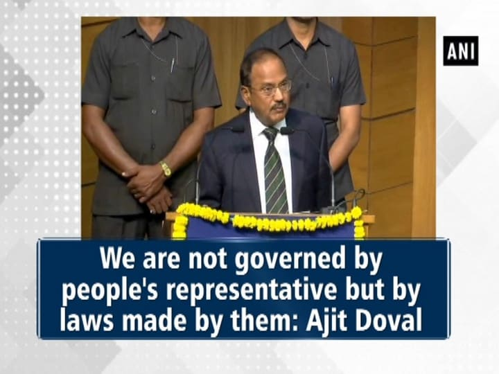 We are not governed by people's representative but by laws made by them: Ajit Doval