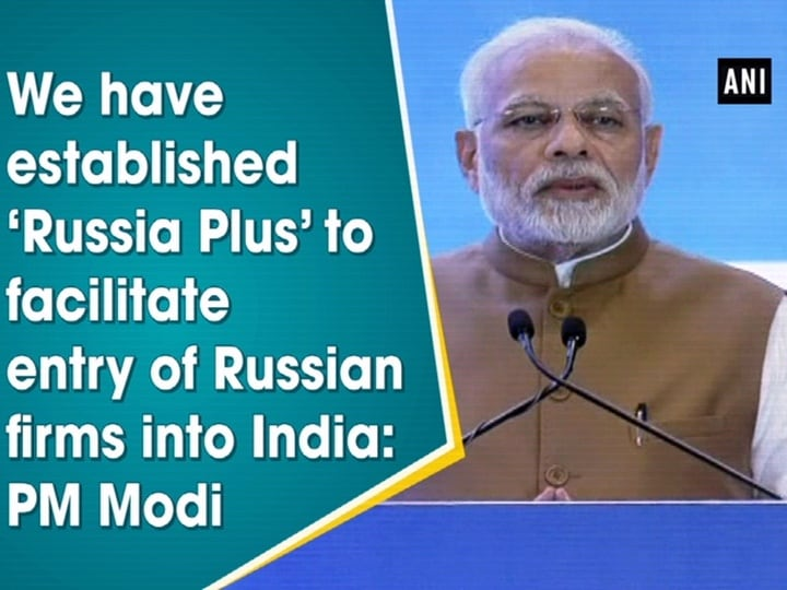 We have established 'Russia Plus' to facilitate entry of Russian firms into India: PM Modi