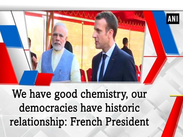 We have good chemistry, our democracies have historic relationship: French President