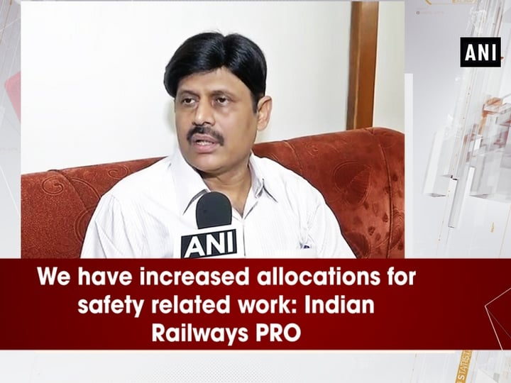 We have increased allocations for safety related work: Indian Railways PRO