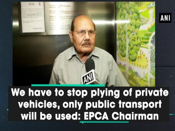 We have to stop plying of private vehicles, only public transport will be used: EPCA Chairman