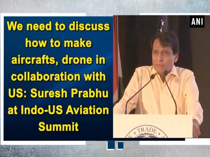 We need to discuss how to make aircrafts, drone in collaboration with US: Suresh Prabhu at Indo-US Aviation Summit