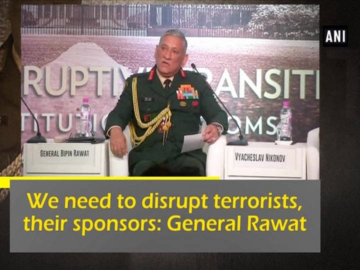 We need to disrupt terrorists, their sponsors: General Rawat