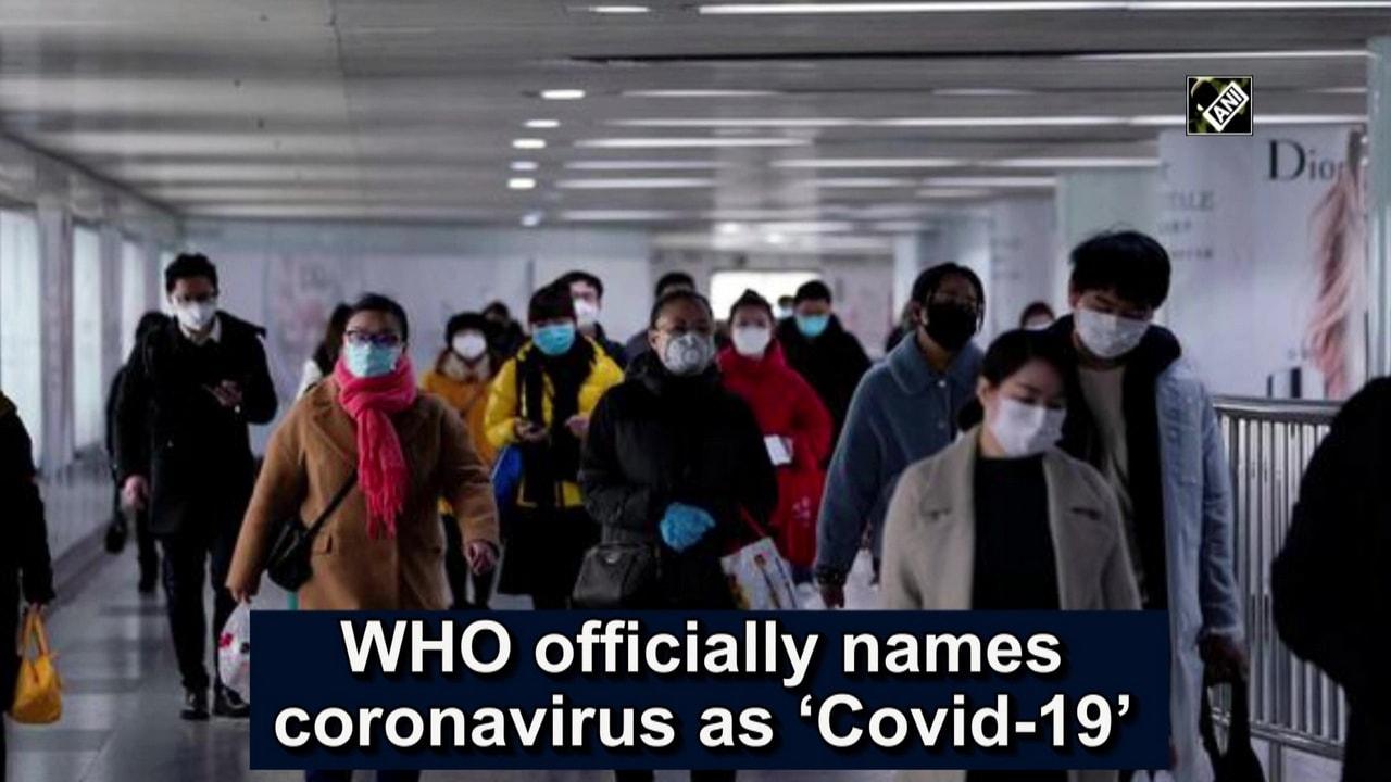 WHO officially names coronavirus as 'Covis-19'