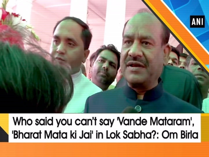Who said you can't say 'Vande Mataram', 'Bharat Mata ki Jai' in LS? asks Om Birla