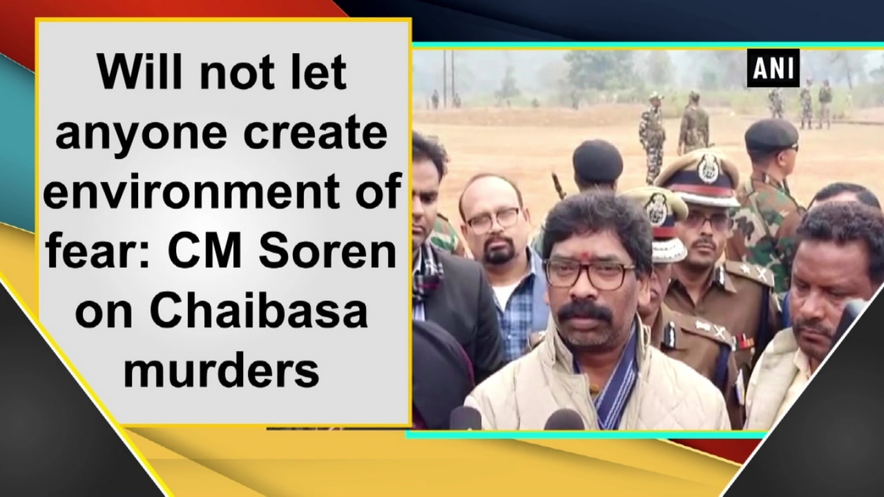 Will not let anyone create environment of fear: CM Soren on Chaibasa murders