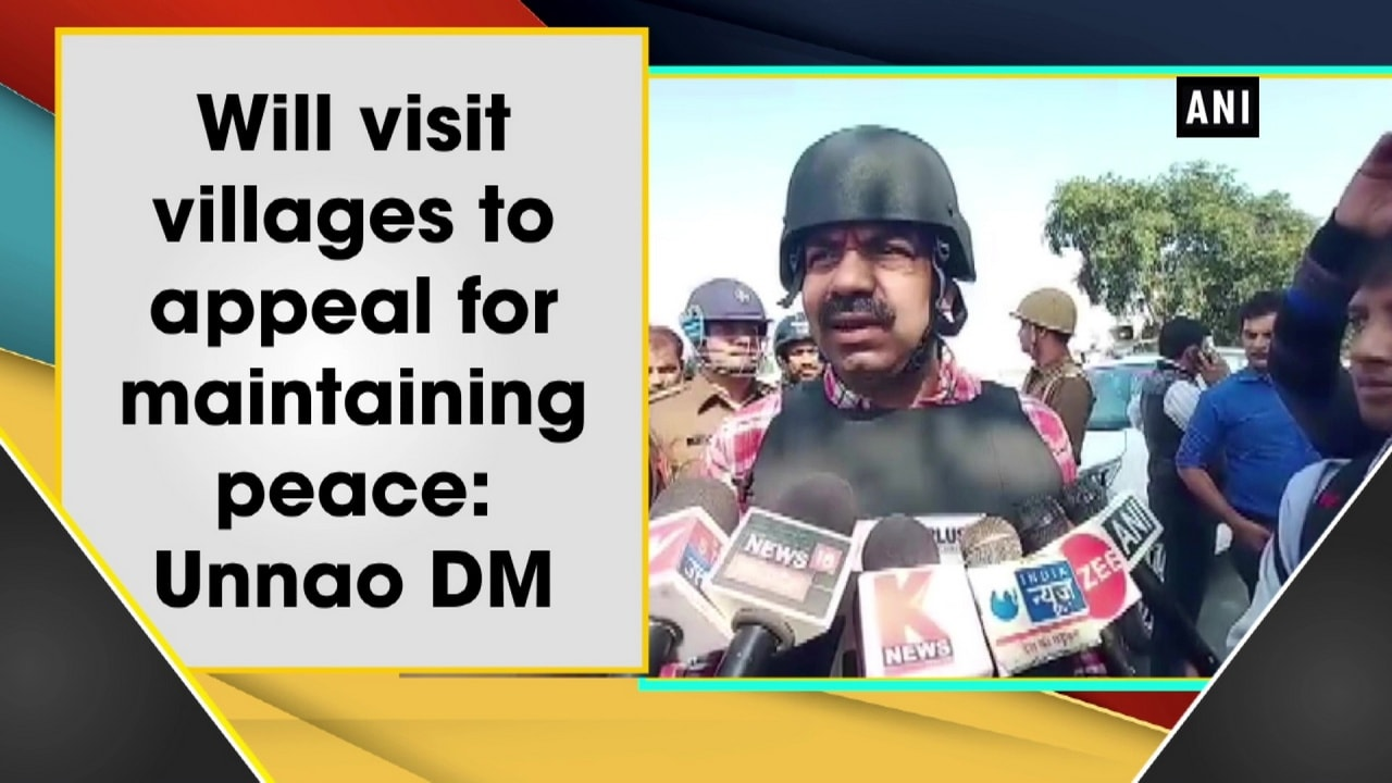 Will visit villages to appeal for maintaining peace: Unnao DM