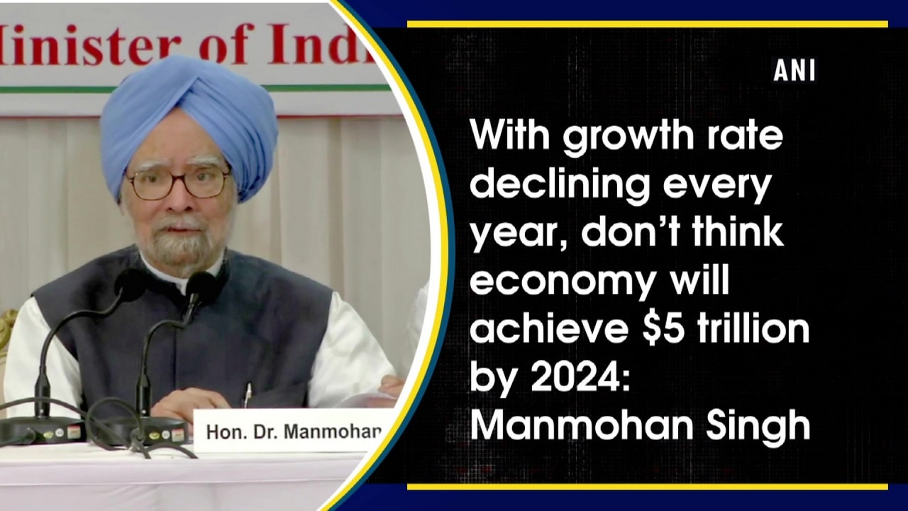 With growth rate declining every year, don't think economy will achieve $5trillion by 2024: Manmohan Singh