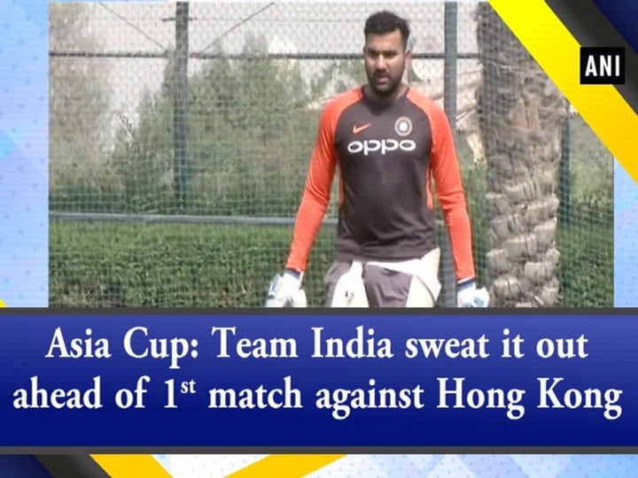 Asia Cup: Team India sweat it out ahead of 1st match against Hong Kong