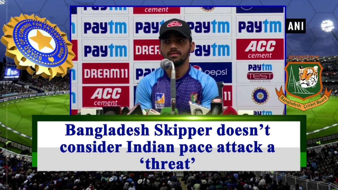 Bangladesh Skipper doesn't consider Indian pace attack a 'threat'