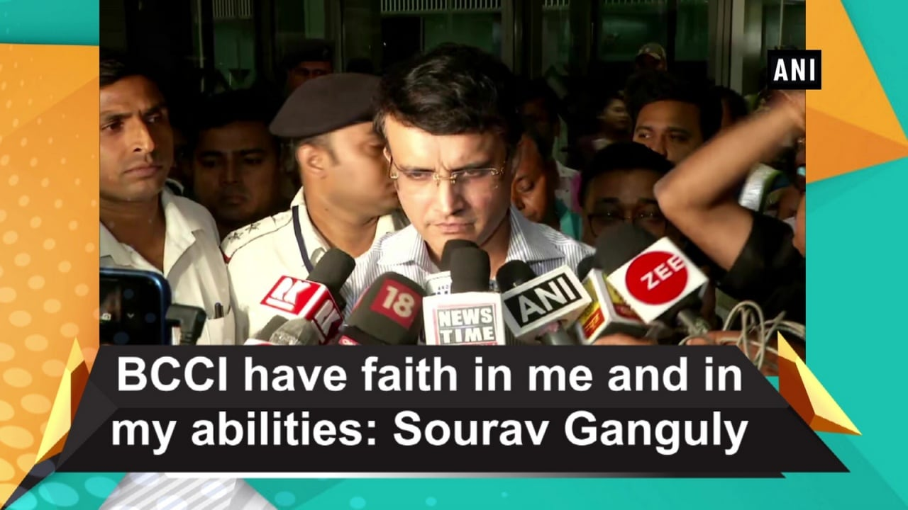BCCI have faith in me and in my abilities: Sourav Ganguly