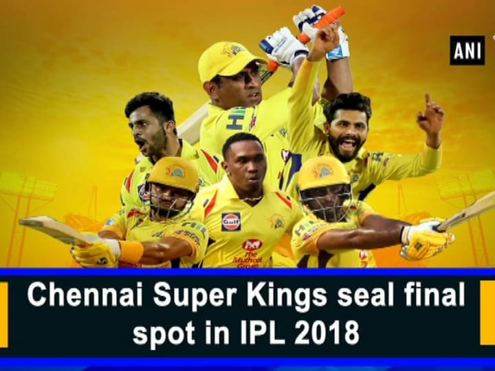 Chennai Super Kings seal final spot in IPL 2018