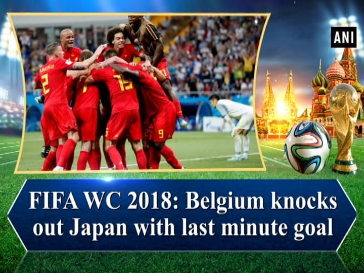 FIFA WC 2018: Belgium knocks out Japan with last minute goal