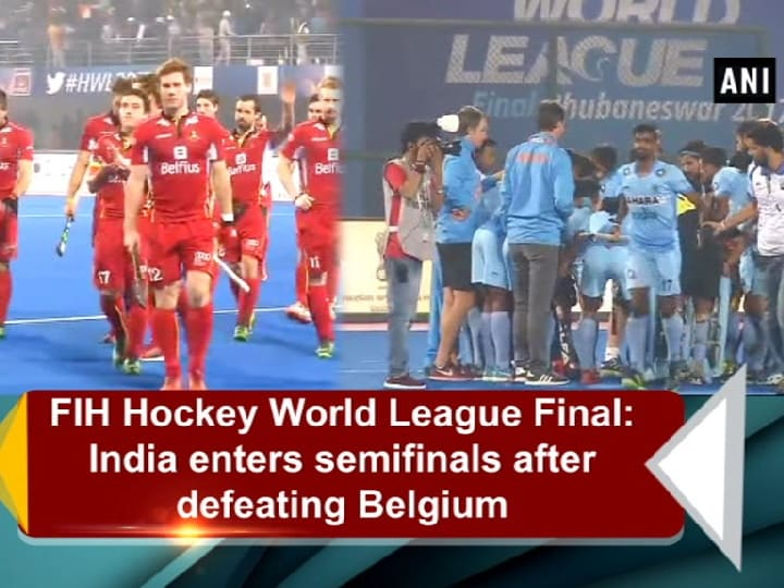 FIH Hockey World League Final: India enters semifinals after defeating Belgium