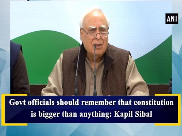 Govt officials should remember that constitution is bigger than anything: Kapil Sibal