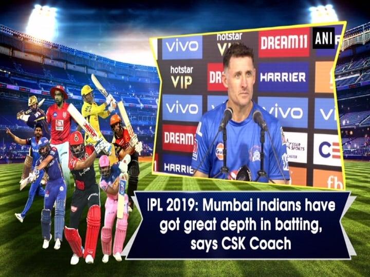 IPL 2019: Mumbai Indians have got great depth in batting, says CSK Coach