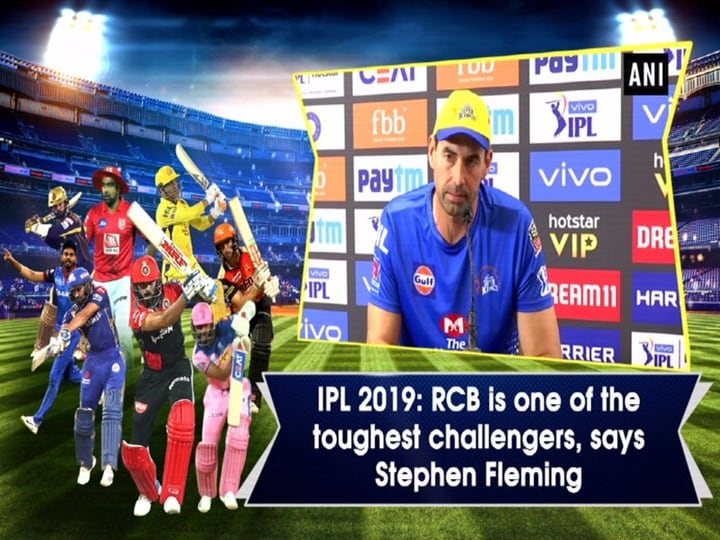 IPL 2019: RCB is one of the toughest challengers, says Stephen Fleming