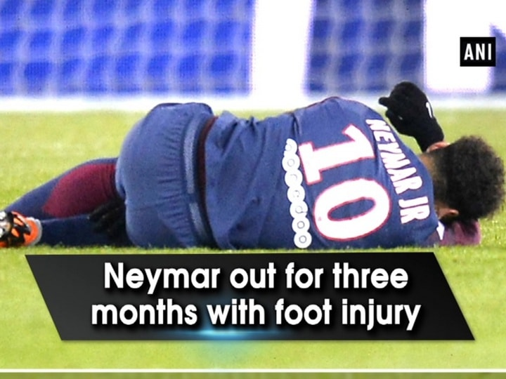 Neymar out for three months with foot injury