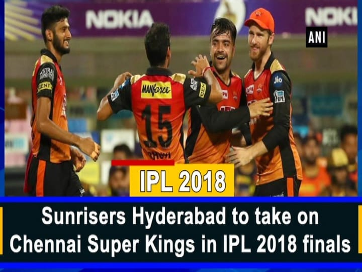 Sunrisers Hyderabad to take on Chennai Super Kings in IPL 2018 finals