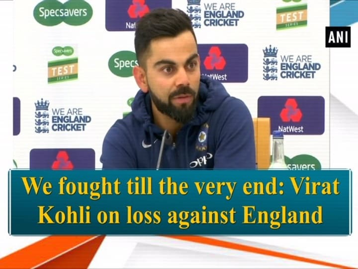 We fought till the very end:  Virat Kohli on loss against England
