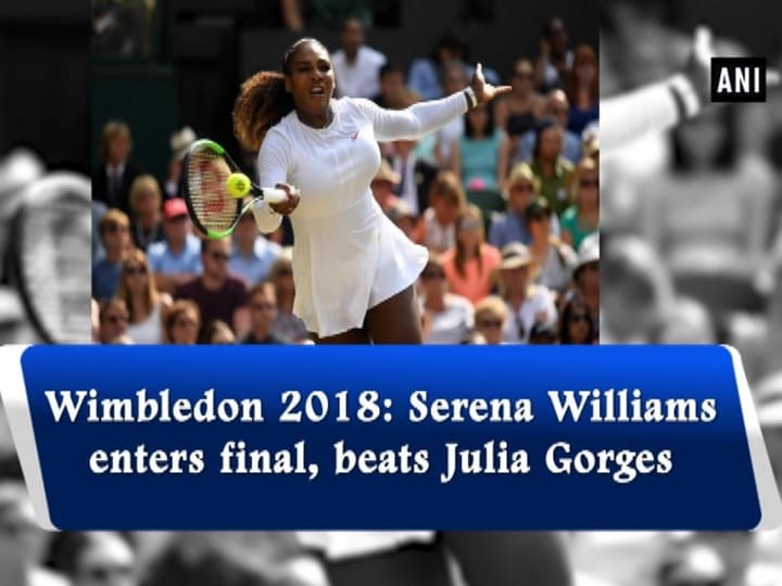 Wimbledon 2018: Serena Williams enters final, beats Julia Gorges