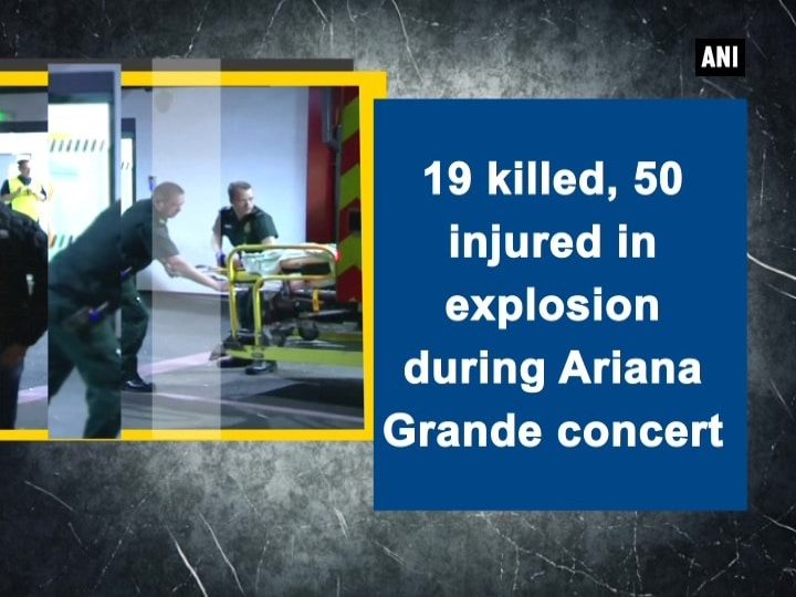 19 killed, 50 injured in explosion during Ariana Grande concert