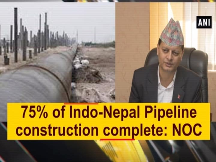 75% of Indo-Nepal Pipeline construction complete: NOC