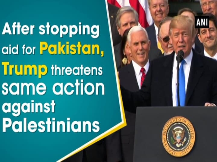 After stopping aid to Pakistan, Trump threatens same action against Palestinians