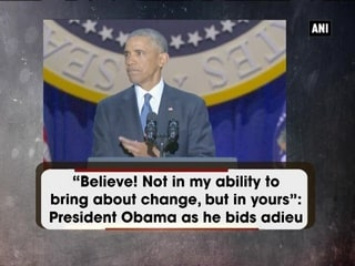 """Believe! Not in my ability to bring about change, but in yours"": President Obama as he bids adieu"