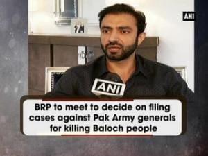 BRP to meet to decide on filing cases against Pak Army generals for killing Baloch people
