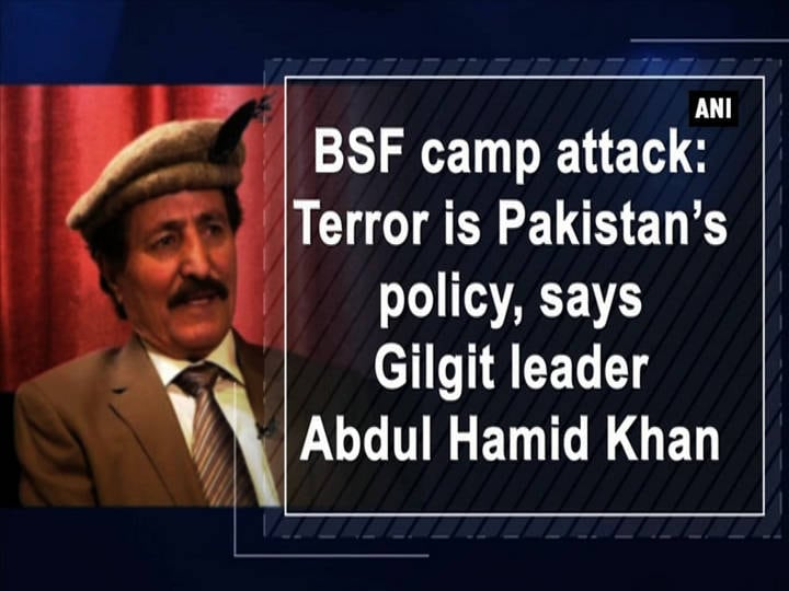 BSF camp attack: Terror is Pakistan's policy, says Gilgit leader Abdul Hamid Khan
