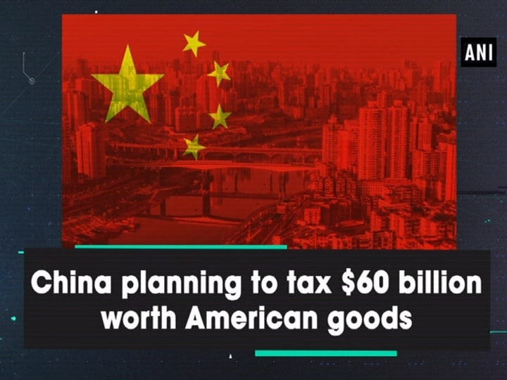 China planning to tax $60 billion worth American goods