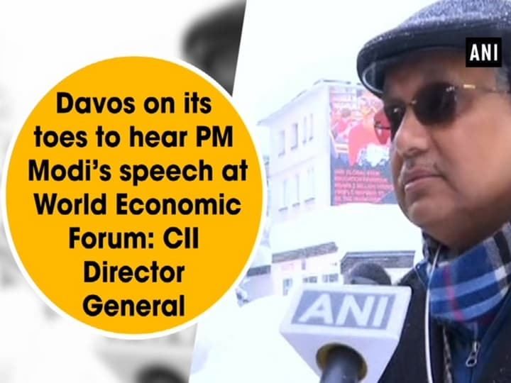 Davos on its toes to hear PM Modi's speech at World Economic Forum: CII Director General