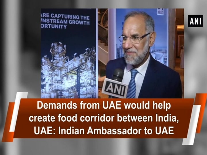 Demands from UAE would help create food corridor between India, UAE: Indian Ambassador to UAE