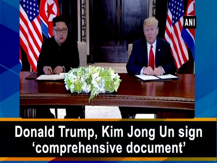 Donald Trump, Kim Jong Un sign 'comprehensive document'