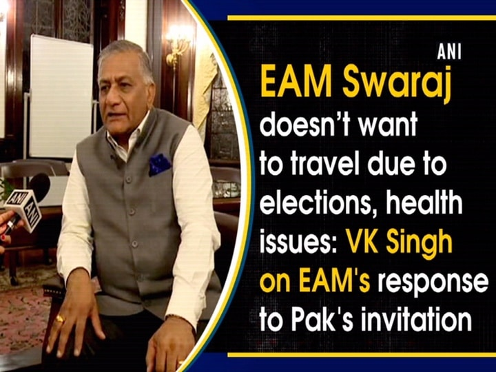 EAM Swaraj doesn't want to travel due to elections, health issues: VK Singh on EAM's response to Pak's invitation