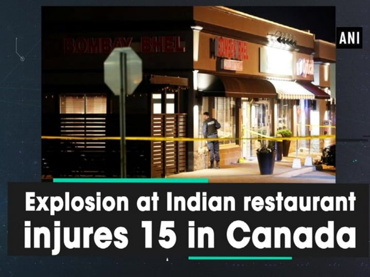Explosion at Indian restaurant injures 15 in Canada