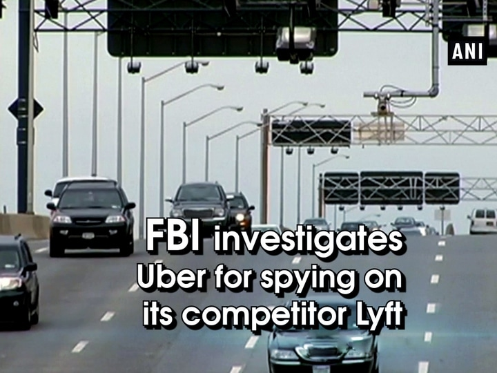 FBI investigates Uber for spying on its competitor Lyft