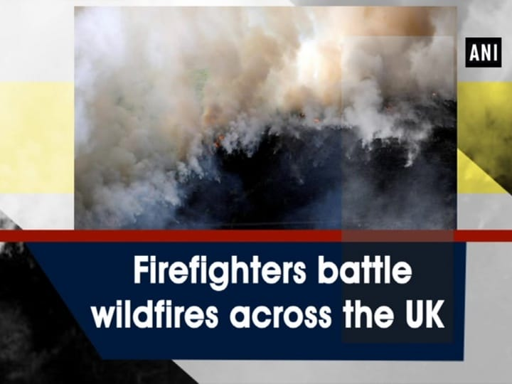 Firefighters battle wildfires across the UK