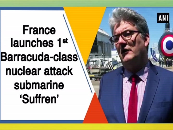 France launches 1st Barracuda-class nuclear attack submarine 'Suffren'