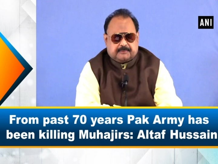 From past 70 years Pak Army has been killing Muhajirs: Altaf Hussain